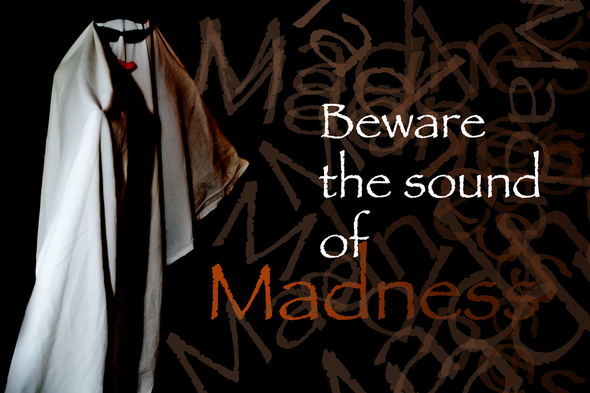 Beware the sound of Madness